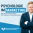 Psychologie im Marketing - die Grundlagen - 5 zentrale Hebel für mehr Umsatz